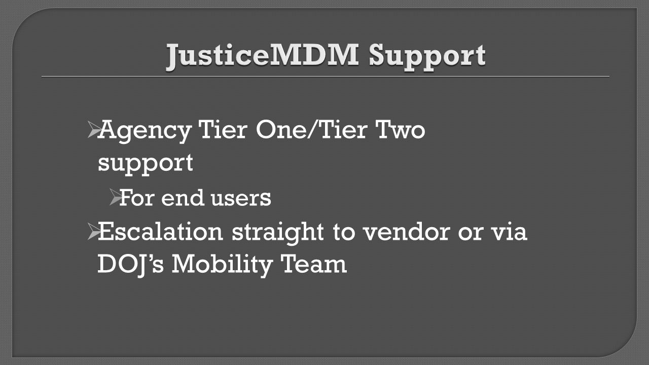 JusticeMDM Support Agency Tier One/Tier Two support