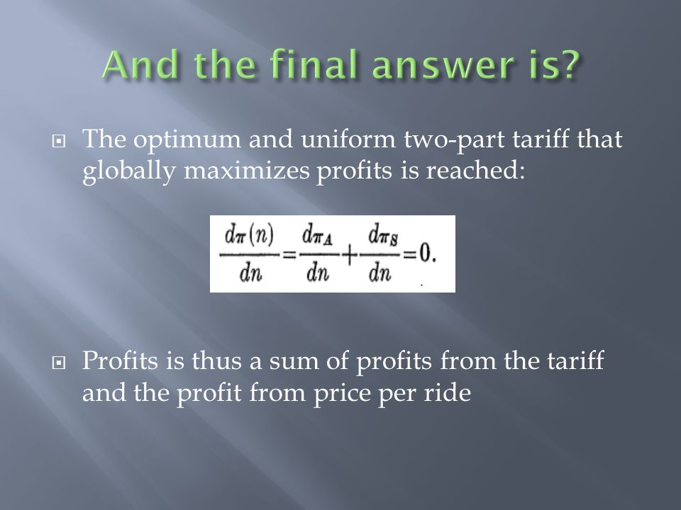 And the final answer is The optimum and uniform two-part tariff that globally maximizes profits is reached: