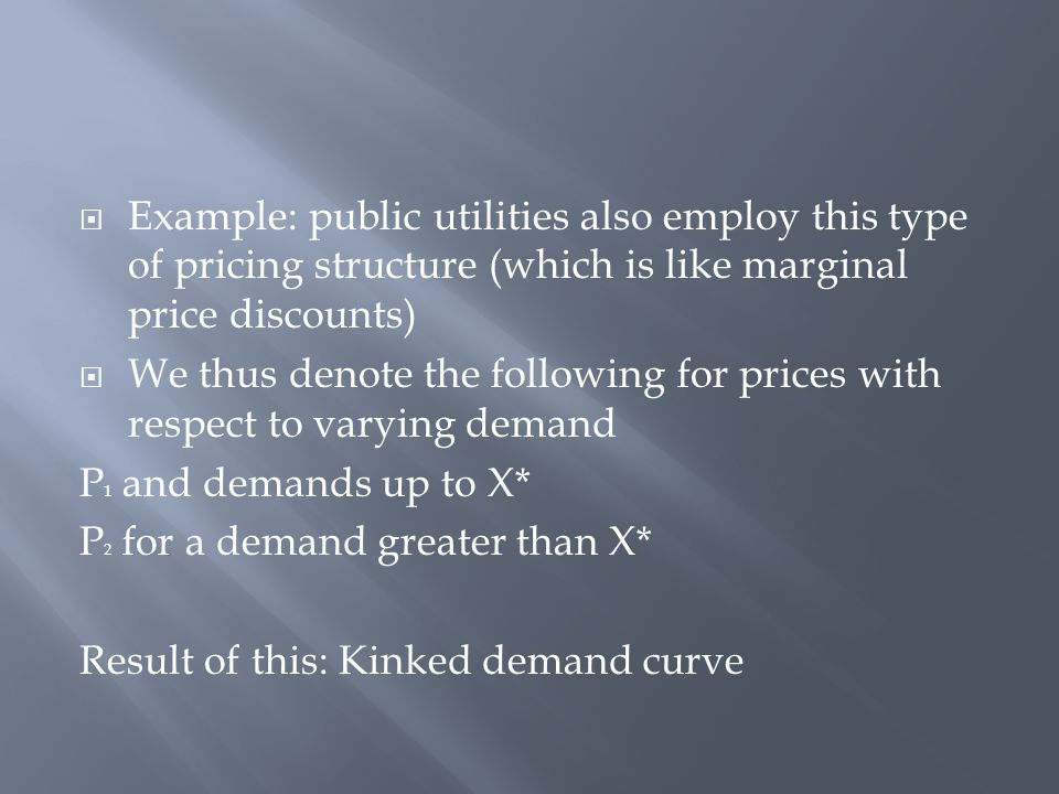 Example: public utilities also employ this type of pricing structure (which is like marginal price discounts)