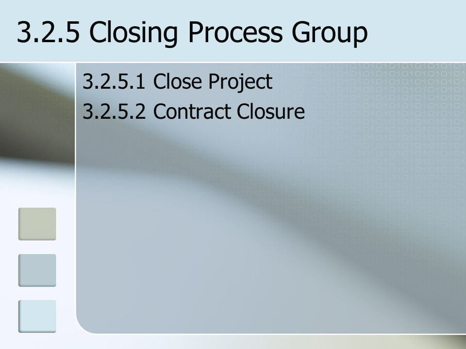3.2.5 Closing Process Group 3.2.5.1 Close Project