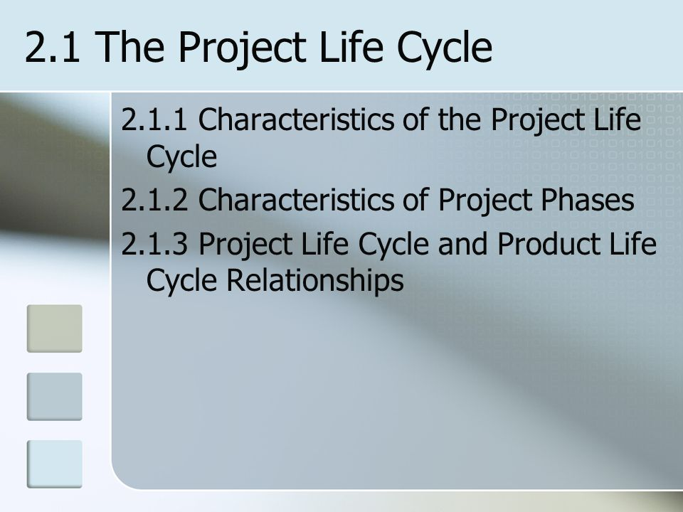 2.1 The Project Life Cycle Characteristics of the Project Life Cycle Characteristics of Project Phases.