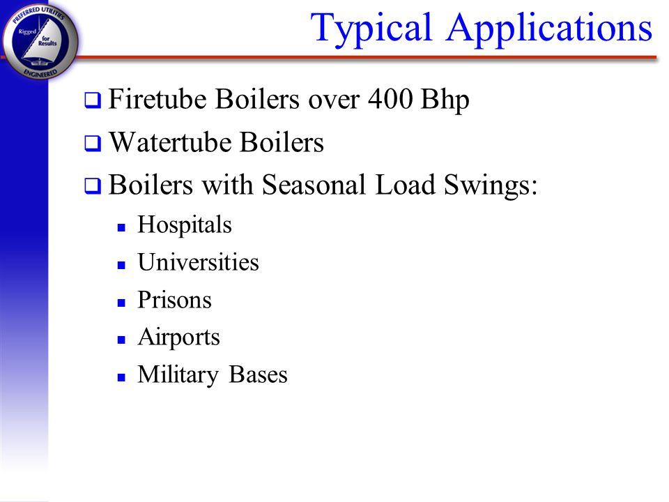 Typical Applications Firetube Boilers over 400 Bhp Watertube Boilers