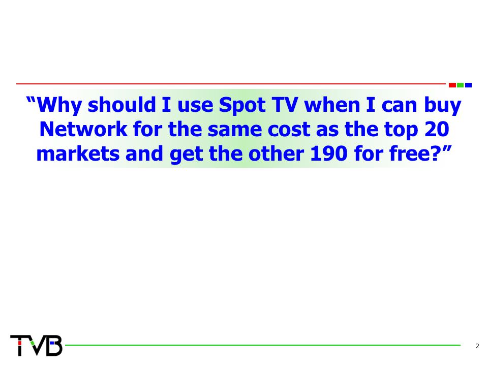 Why should I use Spot TV when I can buy Network for the same cost as the top 20 markets and get the other 190 for free