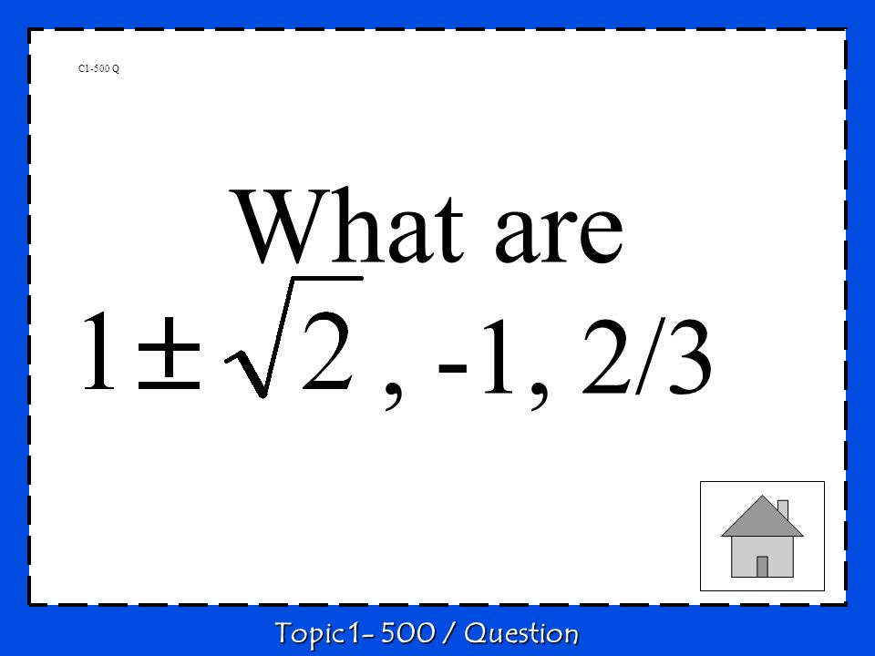 C1-500 Q What are , -1, 2/3 Topic 1- 500 / Question