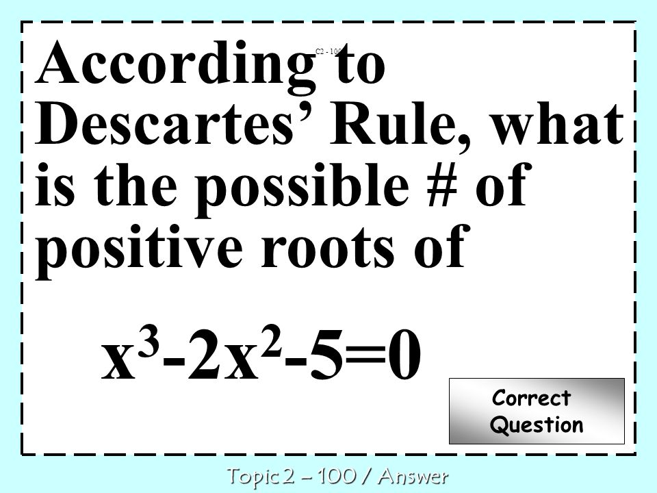 According to Descartes' Rule, what is the possible # of positive roots of