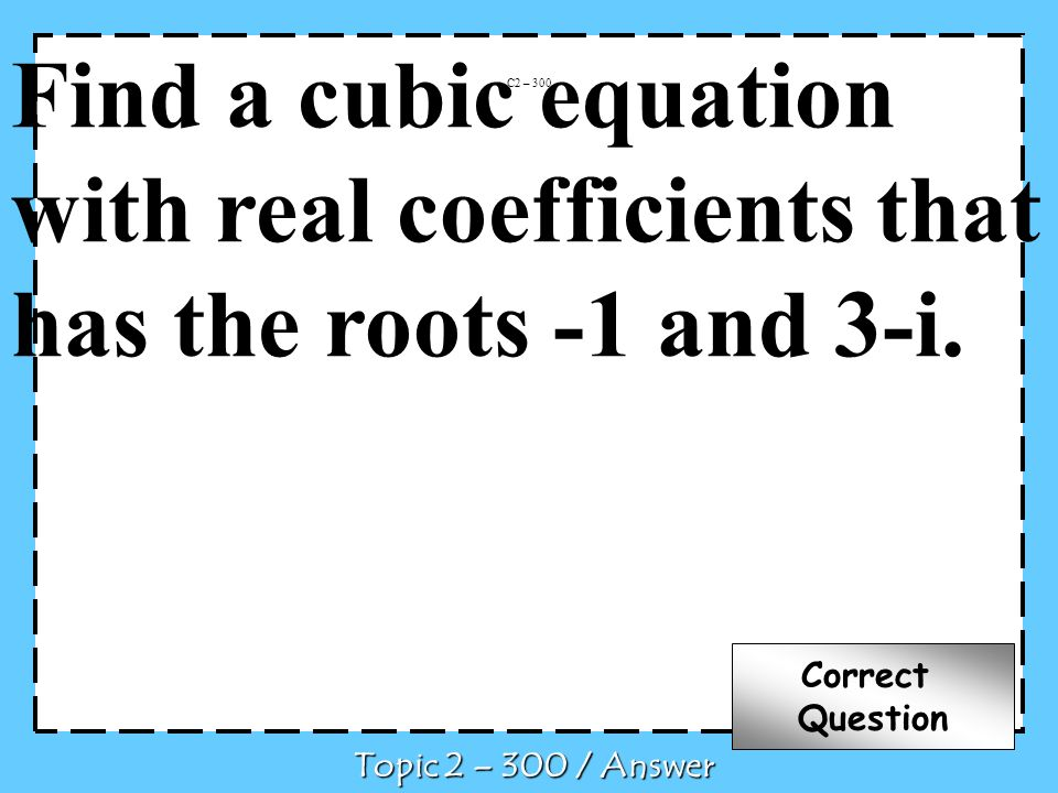 Find a cubic equation with real coefficients that has the roots -1 and 3-i.