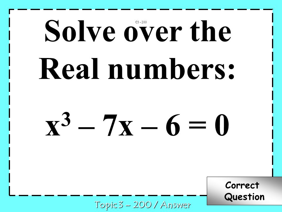 Solve over the Real numbers: