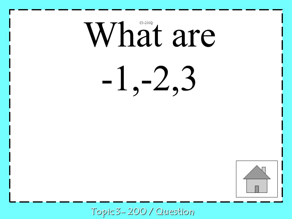 What are -1,-2,3 C3-200Q Topic 3- 200 / Question