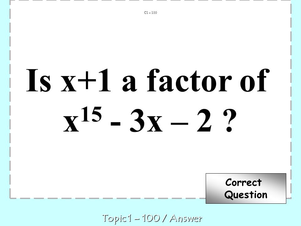 Is x+1 a factor of x15 - 3x – 2 Correct Question