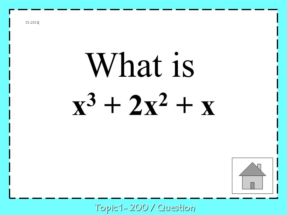 x3 + 2x2 + x C1-200 Q What is Topic 1- 200 / Question