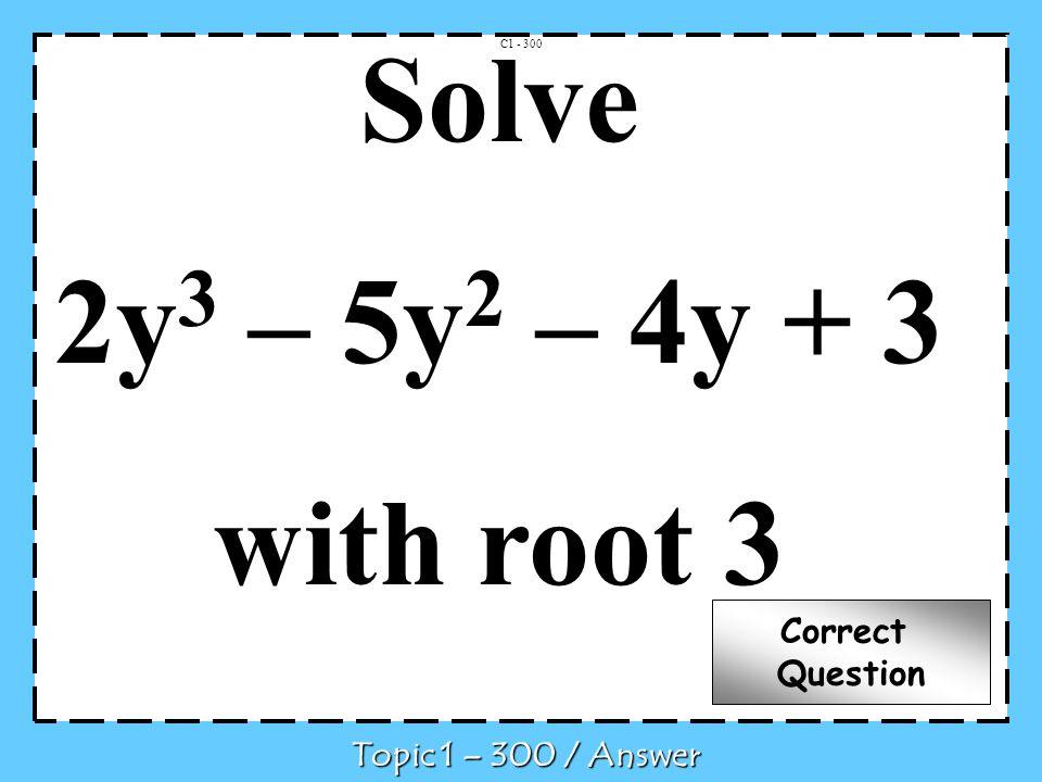 Solve 2y3 – 5y2 – 4y + 3 with root 3 Correct Question