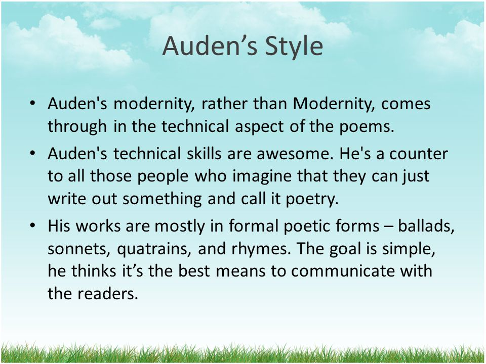 Auden's Style Auden s modernity, rather than Modernity, comes through in the technical aspect of the poems.