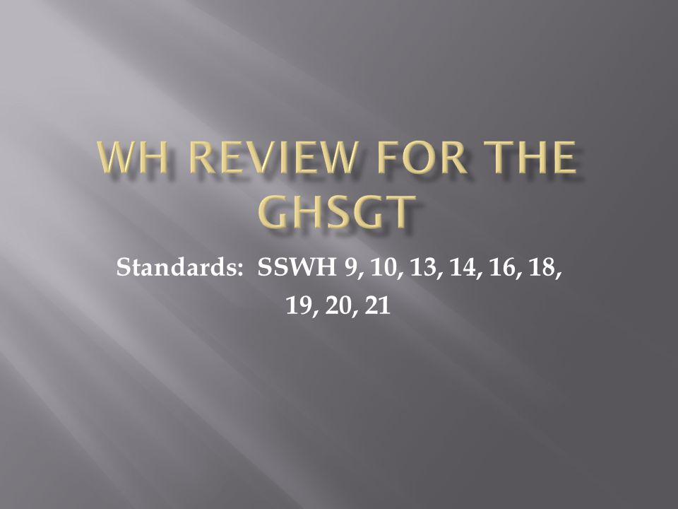 WH Review for the GHSGT Standards: SSWH 9, 10, 13, 14, 16, 18,