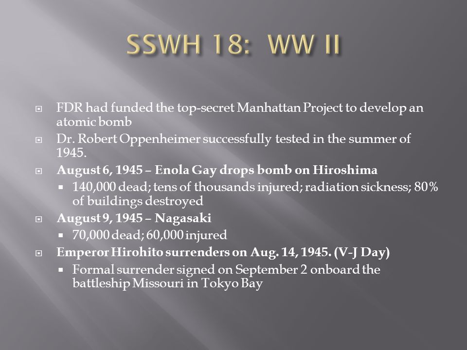 SSWH 18: WW II FDR had funded the top-secret Manhattan Project to develop an atomic bomb.