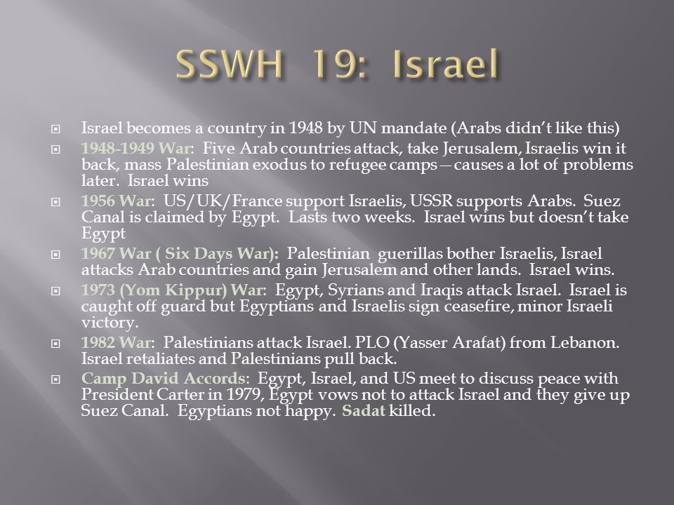 SSWH 19: Israel Israel becomes a country in 1948 by UN mandate (Arabs didn't like this)