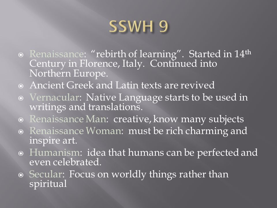 SSWH 9 Renaissance: rebirth of learning . Started in 14th Century in Florence, Italy. Continued into Northern Europe.