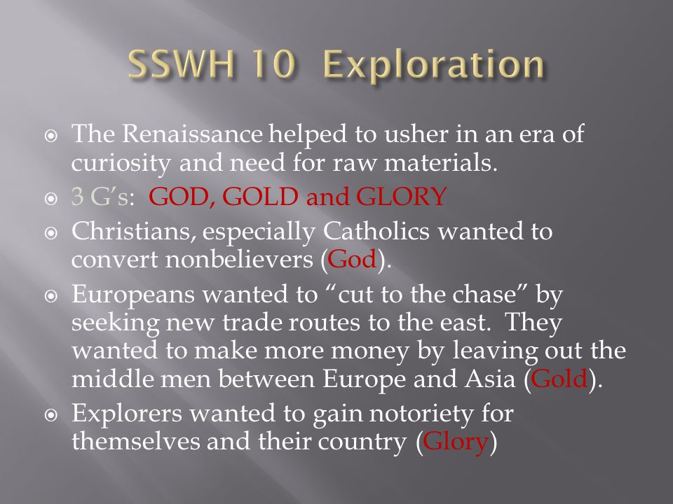 SSWH 10 Exploration The Renaissance helped to usher in an era of curiosity and need for raw materials.