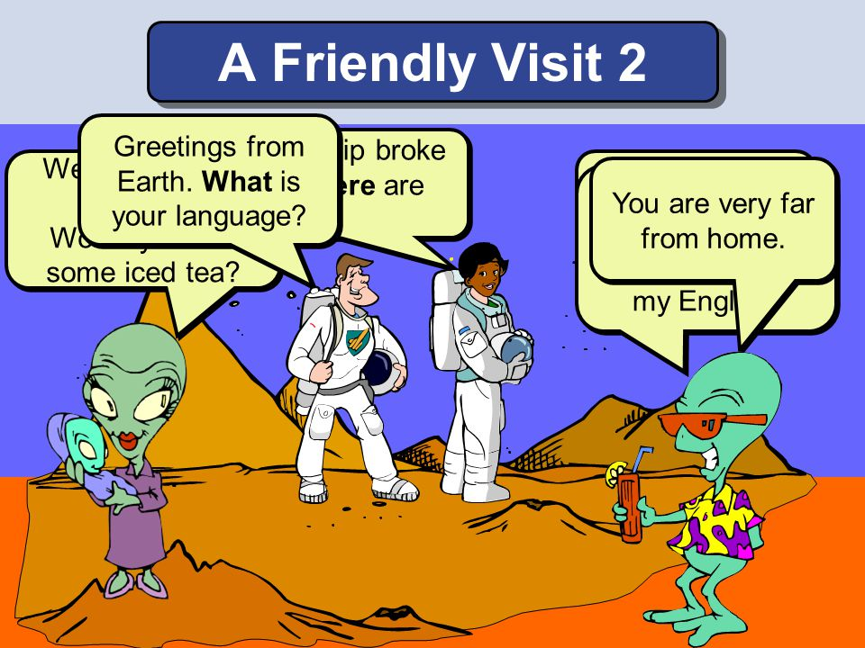 A Friendly Visit 2 Greetings from Earth. What is your language