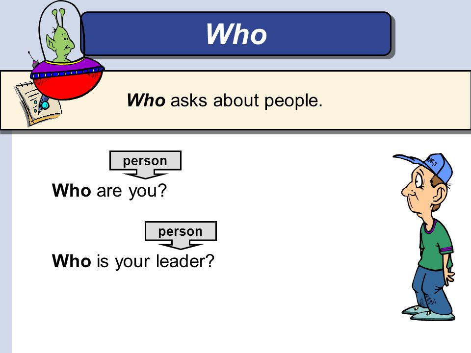 Who Who asks about people. Who are you Who is your leader person
