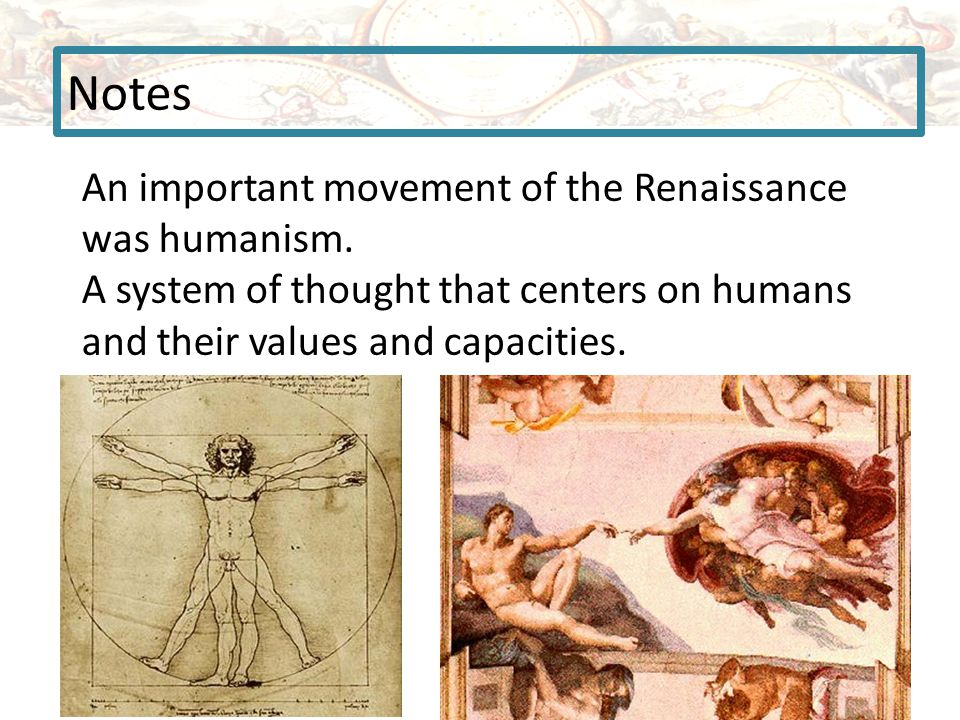 Notes An important movement of the Renaissance was humanism.