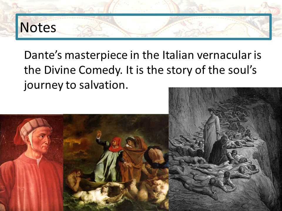 Notes Dante's masterpiece in the Italian vernacular is the Divine Comedy.