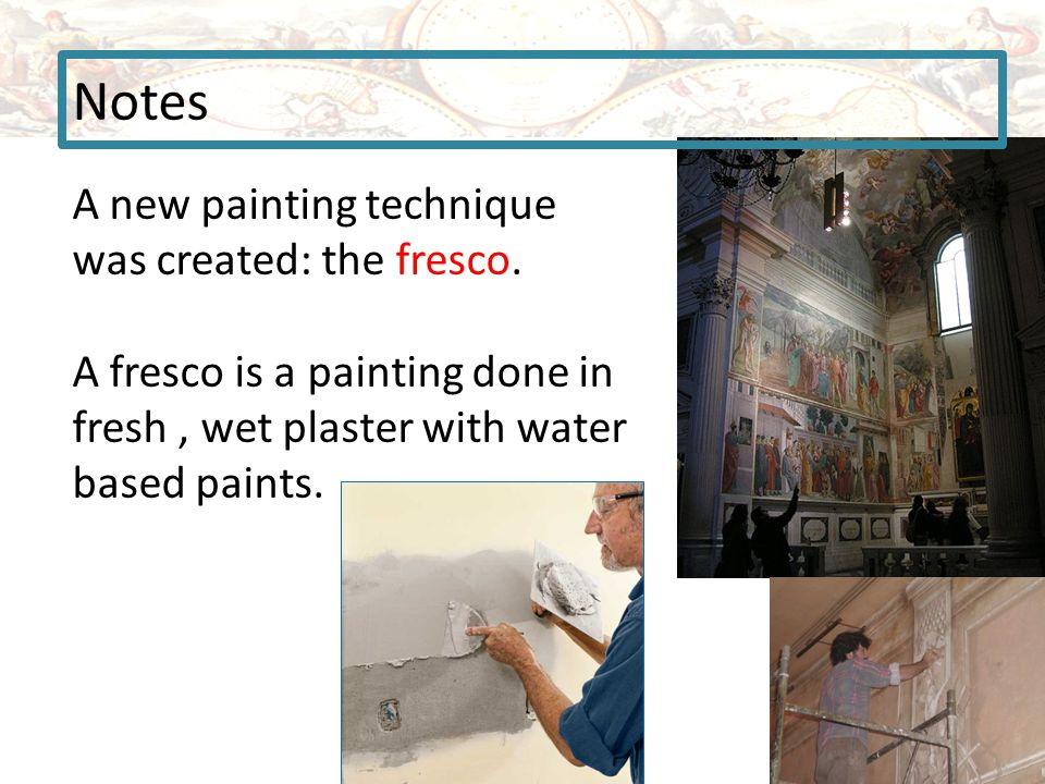 Notes A new painting technique was created: the fresco.