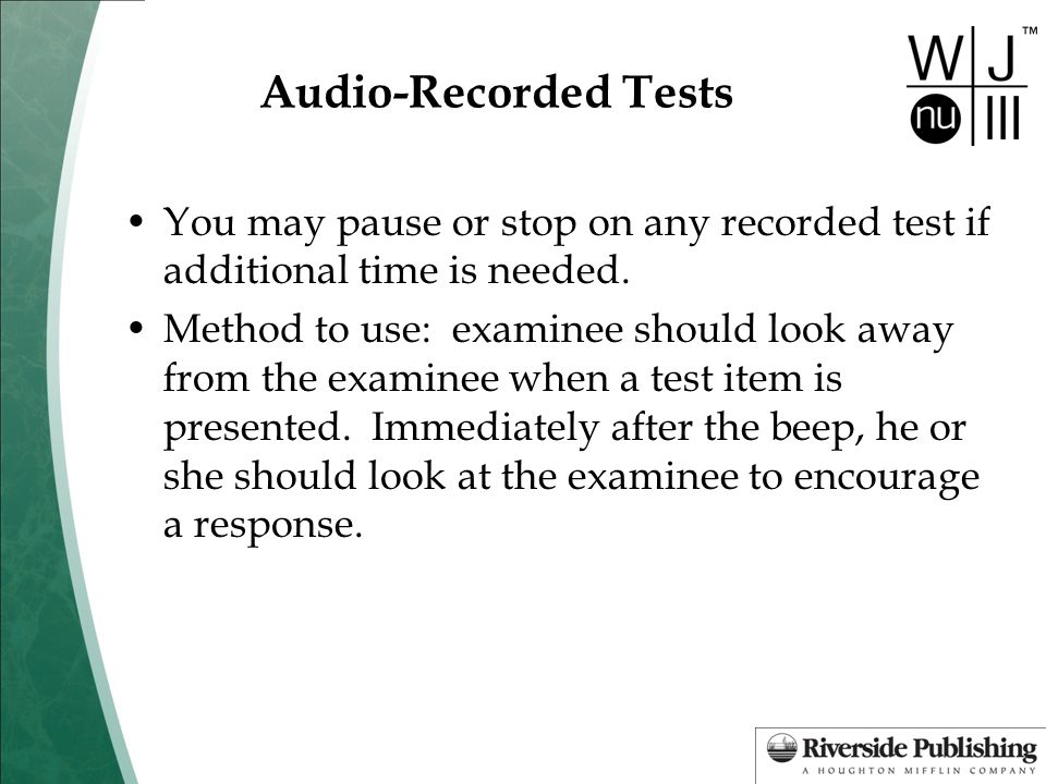 Audio-Recorded Tests You may pause or stop on any recorded test if additional time is needed.
