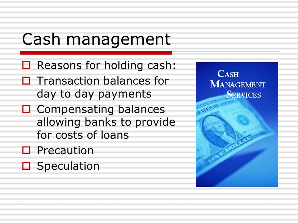 Cash management Reasons for holding cash: