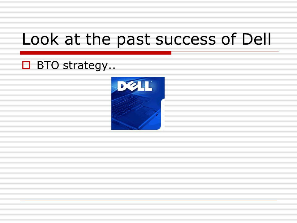 Look at the past success of Dell
