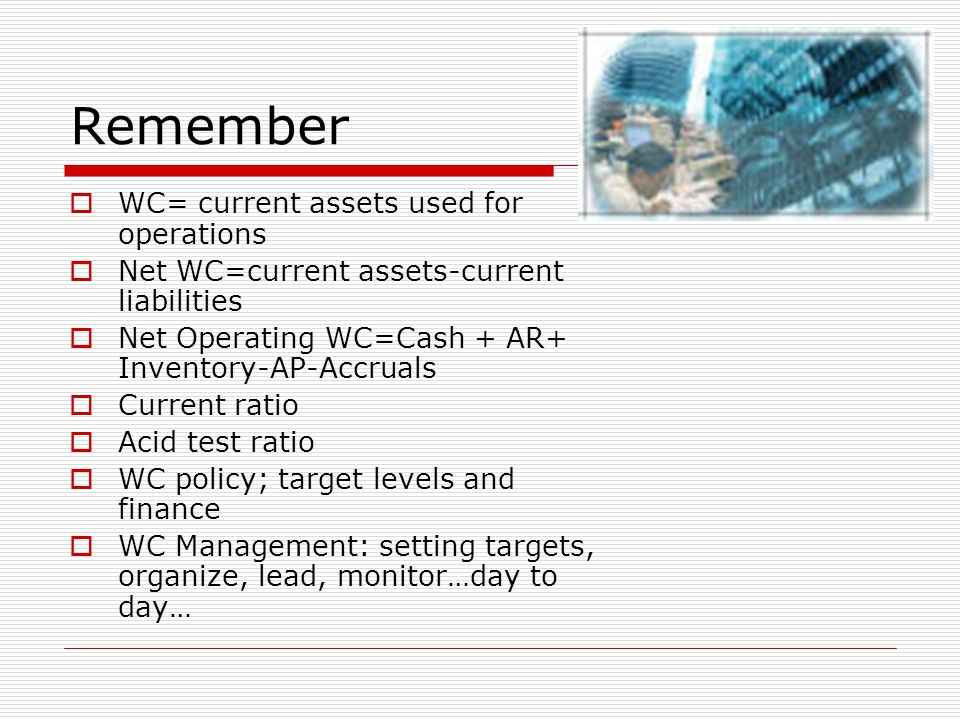 Remember WC= current assets used for operations