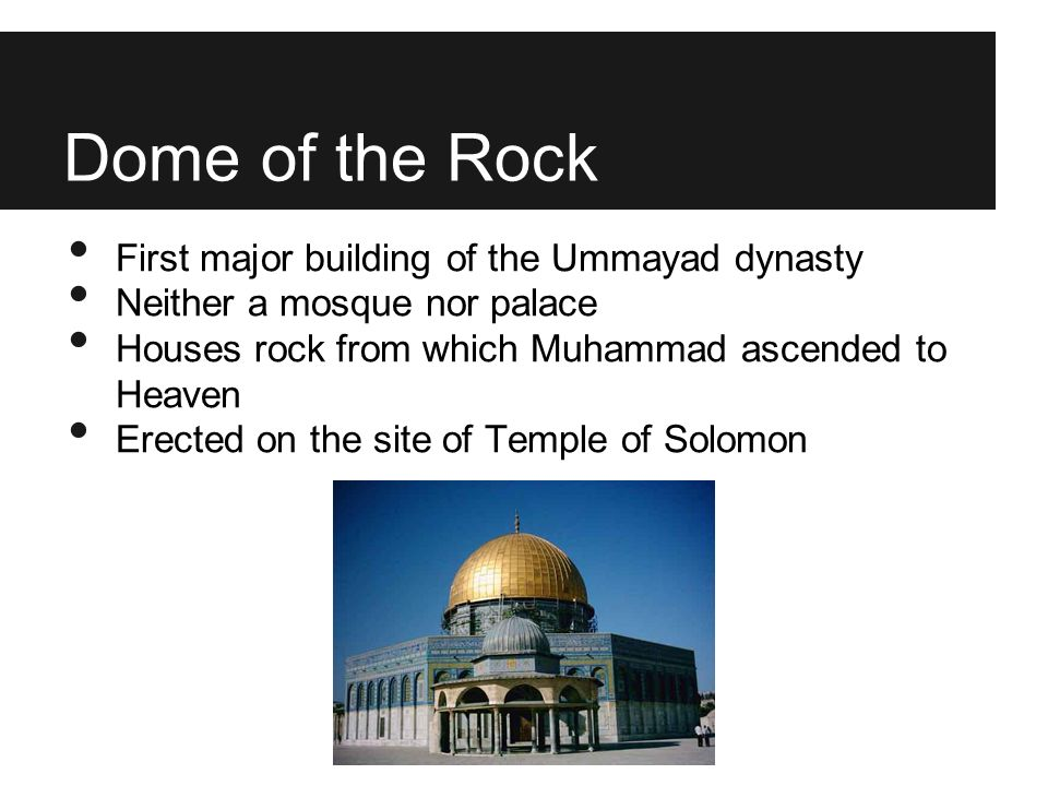 Dome of the Rock First major building of the Ummayad dynasty