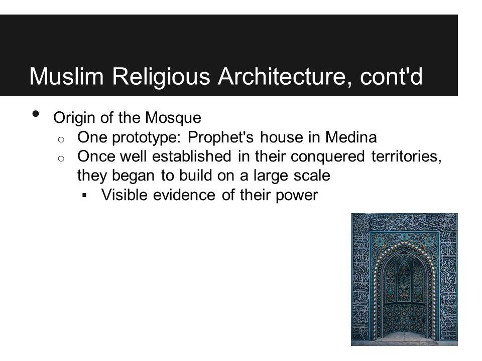 Muslim Religious Architecture, cont d