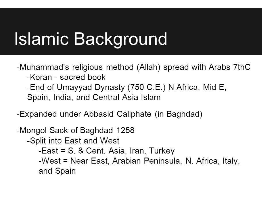 Islamic Background -Muhammad s religious method (Allah) spread with Arabs 7thC. -Koran - sacred book.