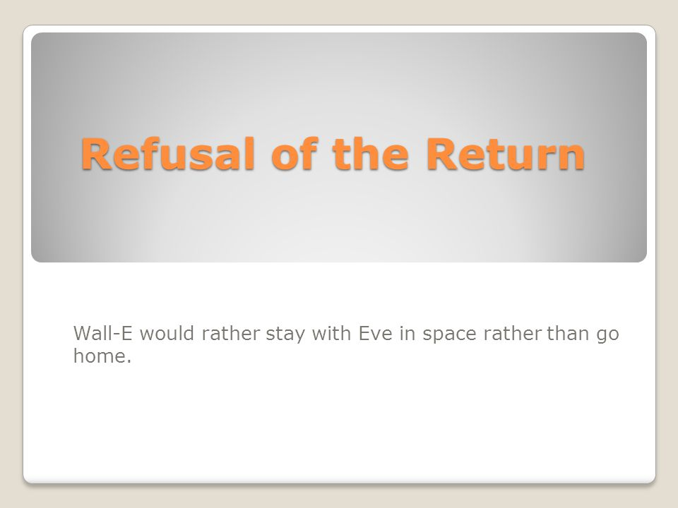 Wall-E would rather stay with Eve in space rather than go home.