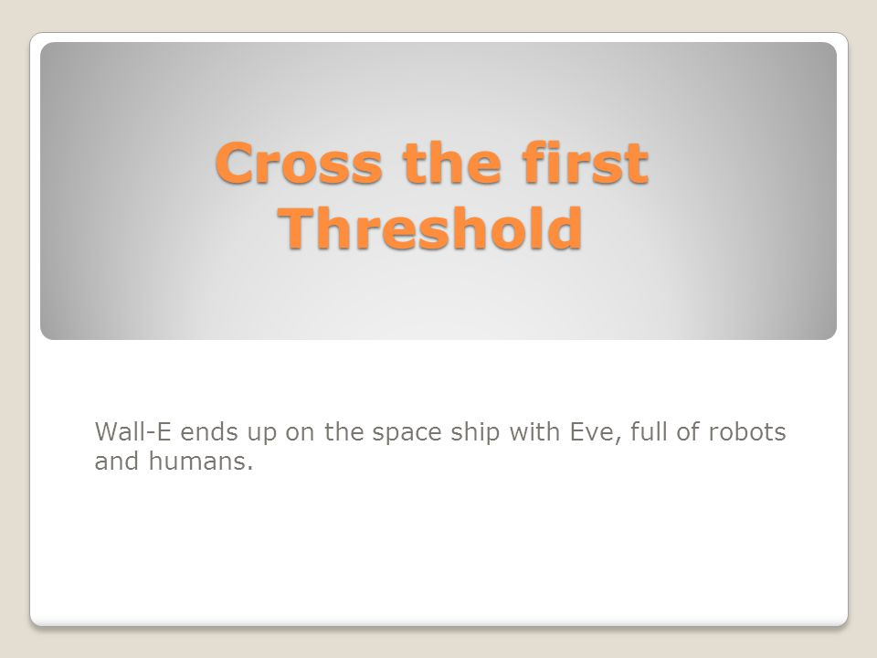Cross the first Threshold
