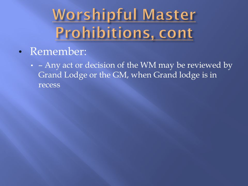 Worshipful Master Prohibitions, cont