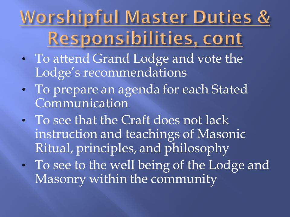 Worshipful Master Duties & Responsibilities, cont
