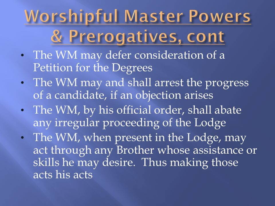 Worshipful Master Powers & Prerogatives, cont