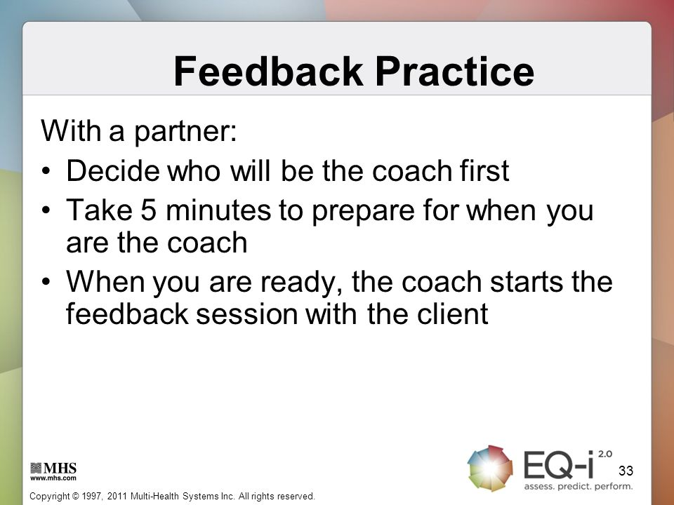 Feedback Practice With a partner: Decide who will be the coach first