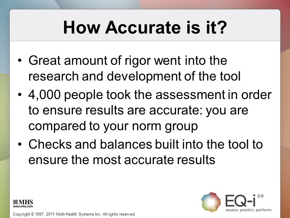 How Accurate is it Great amount of rigor went into the research and development of the tool.