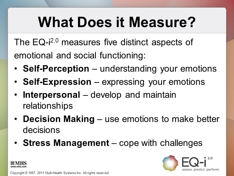 What Does it Measure The EQ-i2.0 measures five distinct aspects of