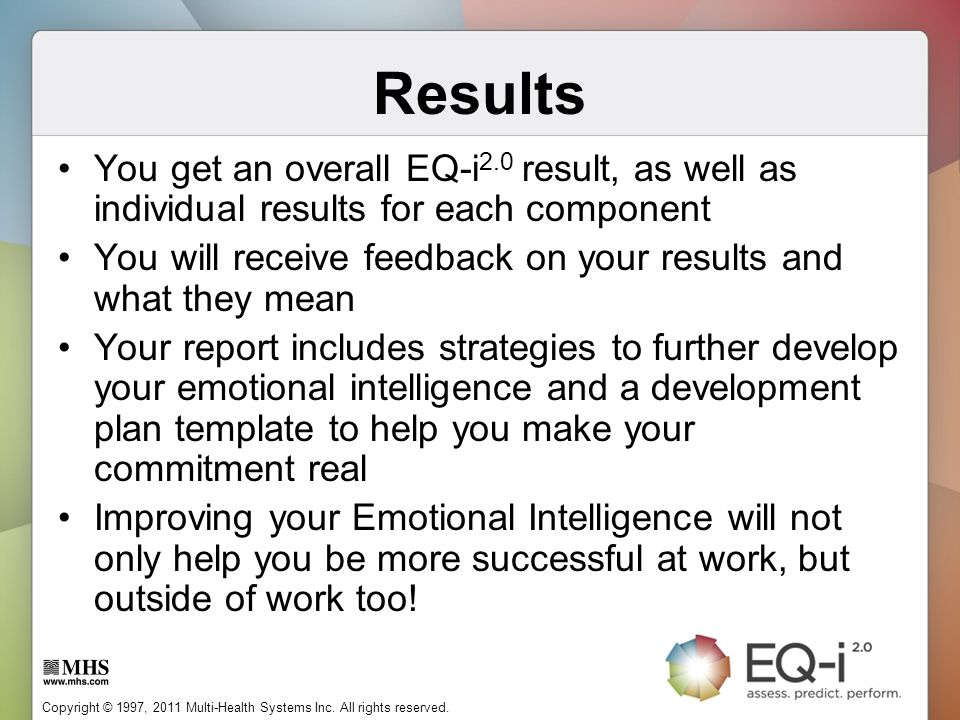 Results You get an overall EQ-i2.0 result, as well as individual results for each component.