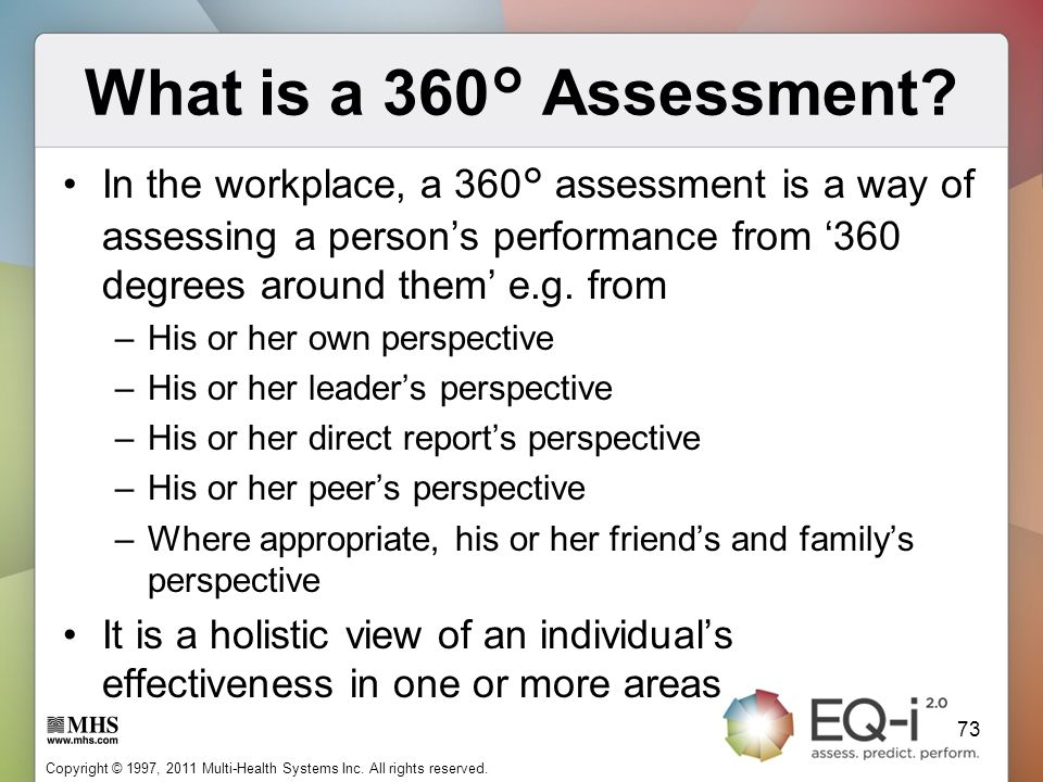 What is a 360° Assessment In the workplace, a 360° assessment is a way of assessing a person's performance from '360 degrees around them' e.g. from.