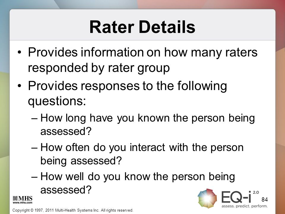 Rater Details Provides information on how many raters responded by rater group. Provides responses to the following questions: