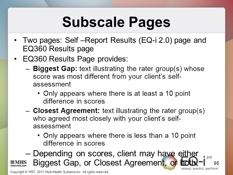 Subscale Pages Two pages: Self –Report Results (EQ-i 2.0) page and EQ360 Results page. EQ360 Results Page provides: