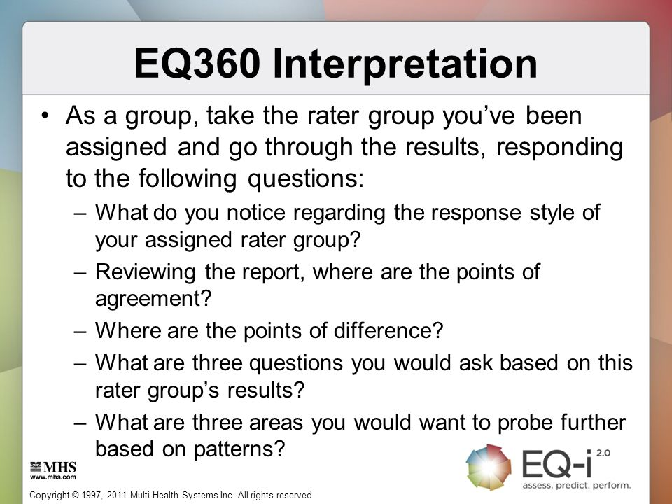 EQ360 Interpretation As a group, take the rater group you've been assigned and go through the results, responding to the following questions: