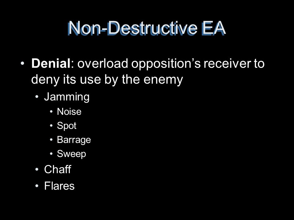 Non-Destructive EA Denial: overload opposition's receiver to deny its use by the enemy. Jamming. Noise.