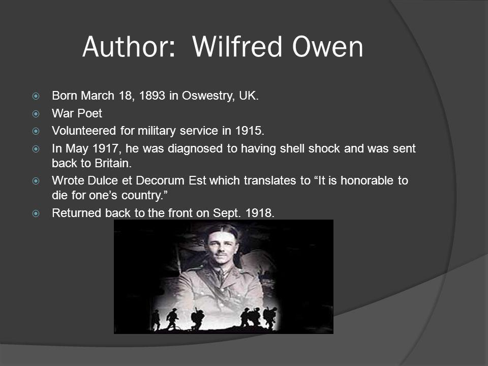 Author: Wilfred Owen Born March 18, 1893 in Oswestry, UK. War Poet