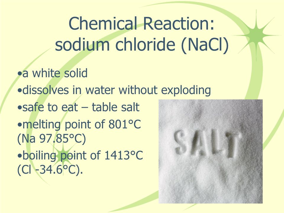 Chemical Reaction: sodium chloride (NaCl)