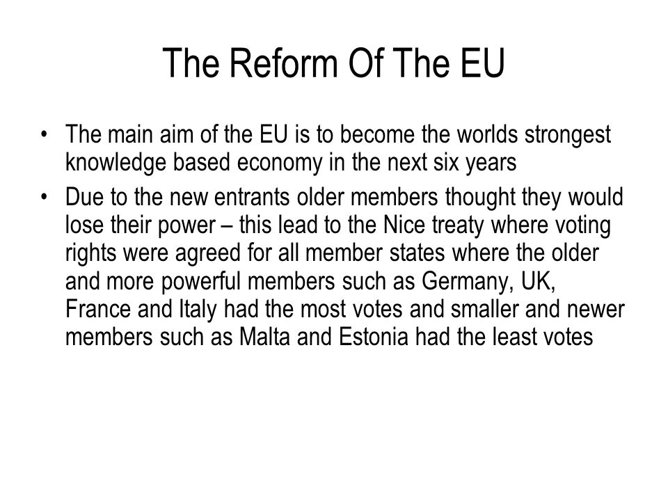 The Reform Of The EU The main aim of the EU is to become the worlds strongest knowledge based economy in the next six years.